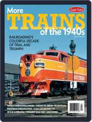 More Trains of the 1940s Magazine (Digital) Subscription March 31st, 2020 Issue