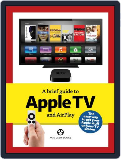 A brief guide to Apple TV August 13th, 2013 Digital Back Issue Cover