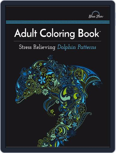 Adult Coloring Book: Stress Relieving Dolphin Patterns July 1st, 2016 Digital Back Issue Cover