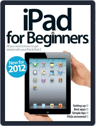 iPad for Beginners Revised Edition April 23rd, 2012 Digital Back Issue Cover