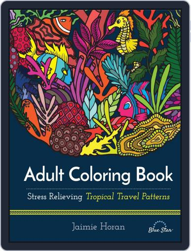 Adult Coloring Book: Stress Relieving Tropical Travel Patterns July 1st, 2016 Digital Back Issue Cover
