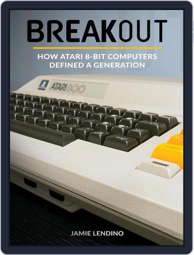 Breakout: How Atari 8-Bit Computers Defined a Generation April 1st, 2017 Digital Back Issue Cover