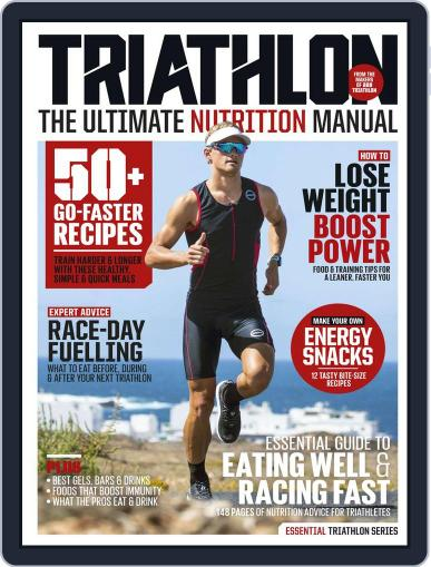 Triathlon - The Ultimate Nutrition Manual Magazine (Digital) July 3rd, 2018 Issue Cover