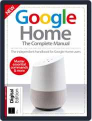 Google Home: The Complete Manual Magazine (Digital) Subscription August 9th, 2018 Issue
