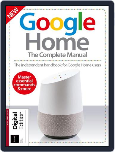Google Home: The Complete Manual Magazine (Digital) August 9th, 2018 Issue Cover