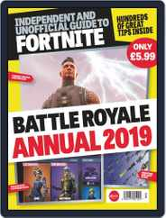 Independant and Unofficial Guide to Fortnite Battle Royale Annual 2019 Magazine (Digital) Subscription January 2nd, 2019 Issue