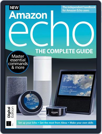 Amazon Echo: The Complete Guide Magazine (Digital) June 18th, 2018 Issue Cover