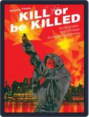 Kill Or Be Killed Magazine (Digital) Subscription January 17th, 2018 Issue