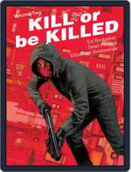 Kill Or Be Killed Magazine (Digital) Subscription August 9th, 2017 Issue