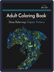 Adult Coloring Book: Stress Relieving Dolphin Patterns Magazine (Digital) Subscription July 1st, 2016 Issue