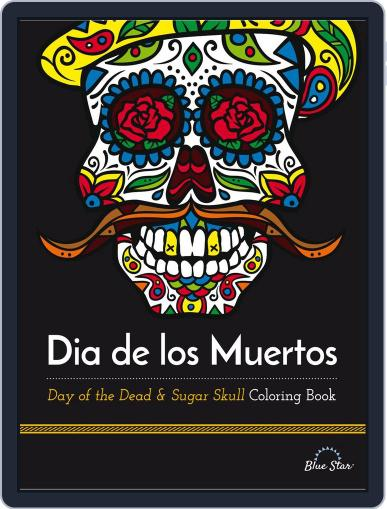Dia De Los Muertos: Day of the Dead and Sugar Skull Coloring Book Magazine (Digital) July 1st, 2016 Issue Cover