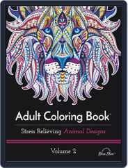 Adult Coloring Book: Stress Relieving Animal Designs Volume 2 Magazine (Digital) Subscription July 1st, 2016 Issue