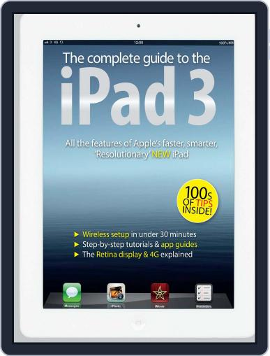 The Complete Guide to the iPad 3 April 11th, 2012 Digital Back Issue Cover