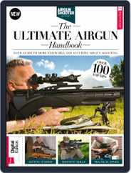 Airgun Shooter presents: The Ultimate Airgun Handbook Magazine (Digital) Subscription January 25th, 2018 Issue